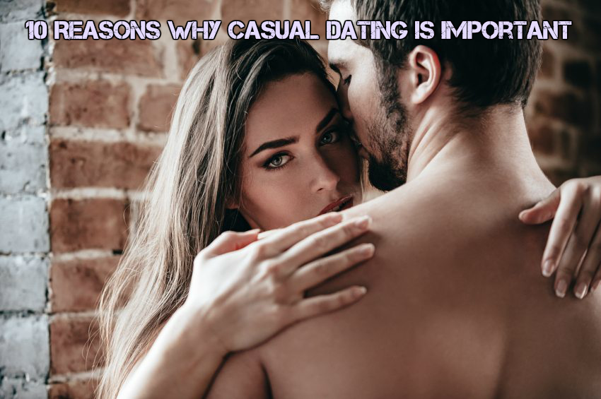 Why Is Casual Dating Important?
